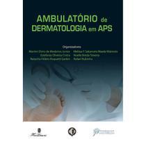 Livro - Ambulatório de Dermatologia em APS - Medeiros Junior  - Martinari