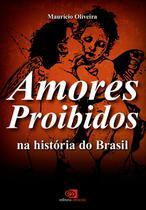 Livro - Amores proibidos na história do Brasil -