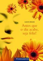 Livro - Antes Que O Dia Acabe, Seja Feliz! -