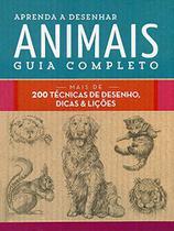 Livro - Aprenda a desenhar animais : Guia completo : Mais de 200 técnicas de desenho, dicas e lições -