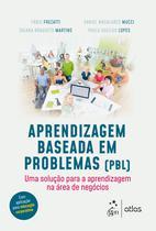 Livro - Aprendizagem Baseada em Problemas (PBL) - Uma solução para a aprendizagem na área de negócios -
