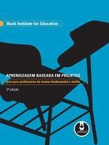 Livro - Aprendizagem Baseada em Projetos - Guia para Professores de Ensino Fundamental e Médio