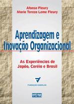 Livro - Aprendizagem e Inovação Organizacional: As Experiências de Japão, Coréia e Brasil - Fleury - Atlas
