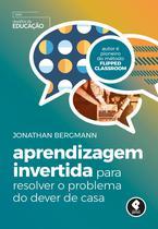 Livro - Aprendizagem Invertida para Resolver o Problema do Dever de Casa -