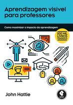 Livro - Aprendizagem Visível para Professores - Como Maximizar o Impacto da Aprendizagem