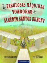 Livro - As Fabulosas Máquinas Voadoras De Alberto Santos Dumont -