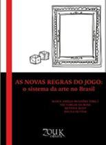 Livro - As novas regras do Jogo: O sistema da arte no Brasil -
