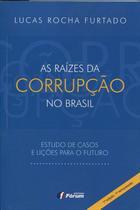 Livro - As raízes da corrupção no Brasil - Estudos de casos e lições para o futuro -