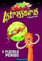 Livro - Astrossauros - O Planeta Do Perigo -