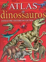 Livro - Atlas de Dinossauros e Animais Pré-Históricos -
