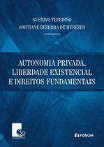 Livro - Autonomia Privada, Liberdade existencial e Direitos Fundamentais -