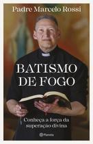 Livro Batismo de Fogo - Padre Marcelo Rossi - Planeta