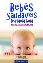 Livro - Bebês Saudáveis Dormem Bem - Pais Saudáveis, Também -