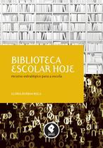 Livro - Biblioteca Escolar Hoje - Recurso Estratégico para a Escola