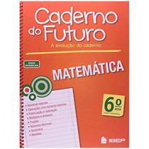 Livro Caderno do Futuro Matemática 6º Ano - Ibep