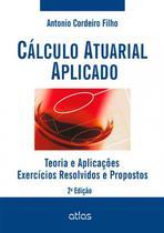 Livro - Cálculo Atuarial Aplicado: Teoria E Aplicações - Exercícios Resolvidos E Propostos -