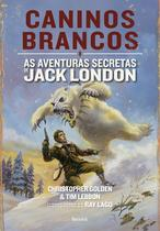 Livro - Caninos brancos: As aventuras secretas de Jack London -