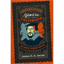 Livro Cartas a um Jovem Calvinista  James K. A. Smith - Monergismo