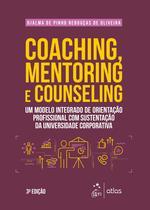 Livro - Coaching, Mentoring e Counseling - Um Modelo Integrado de Orientação Profissional com Sustentação da Universidade Corporativa -
