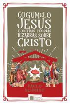 Livro - Cogumelo Jesus e outras teorias bizarras sobre cristo -