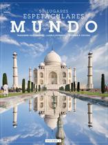 Livro - Coleção 50 Lugares Espetaculares Volume 3: Mundo -