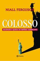 Livro - Colosso - Ascensão e queda do império americano -