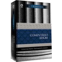 Livro Comentário Lucas - A T Robertson - Cpad -