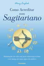 Livro - Como Acreditar num Sagitariano -