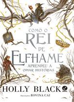 Livro - Como o Rei de Elfhame aprendeu a odiar histórias -