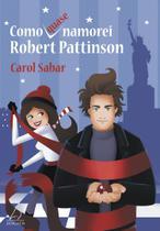 Livro - Como Quase Namorei Robert Pattinson -