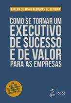 Livro - Como se Tornar um Executivo de Sucesso e de Valor para as Empresas -