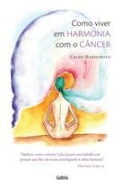Livro - Como Viver em Harmonia com o Câncer -
