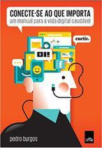 Livro - Conecte-se ao que importa: Um manual para a vida digital saudável -