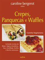 Livro - Crepes, Panquecas e Waffles - Incluindo Receitas de Beiju e Tapioca Brasileiras, Taco, Enchillada, Tortilha e Burrito Mexicanos