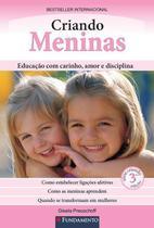 Livro - Criando Meninas - Educação Com Carinho, Amor E Disciplina - 3° Edição -