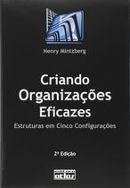 Livro - Criando Organizações Eficazes: Estruturas Em Cinco Configurações -