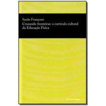 Livro - Cruzando Fronteiras: Curriculo Cultural Ed. Fisica - Sesi - sp -