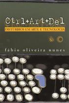 Livro - Ctrl+art+del: distúrbios em arte e tecnologia -