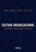 Livro - Cultura Organizacional: Construção, Consolidação e Mudanças - Dias - Atlas