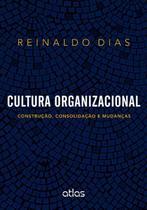 Livro - Cultura Organizacional: Construção, Consolidação E Mudanças -
