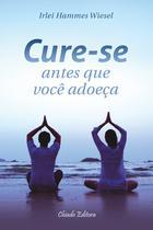 Livro - Cure-se Antes que Você Adoeça -