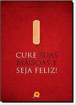 Livro - CURE SUAS MAGOAS E SEJA FELIZ -