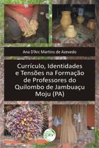 Livro - Currículo, identidades e tensões na formação de professores do Quilombo de Jambuaçu - Moju (PA) -