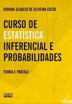 Livro - Curso De Estatística Inferencial E Probabilidades: Teoria E Prática -