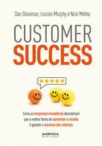 Livro - Customer Success: como as empresas inovadoras descobriram que a melhor forma de aumentar a receita é garantir o sucesso dos clientes -