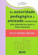 Livro - Da autoridade pedagógica à amizade intelectual uma plataforma para éthos docente -