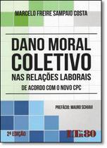 Livro - Dano Moral Coletivo nas Relações Laborais: De Acordo Com o Novo Cpc - Editora