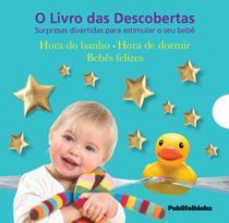 Livro das descobertas, o - hora do banho, hora de dormir, bebes felizes - - Publifolha