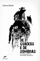 Livro - De guaxos e de sombras - Um ensaio sobre a identidade do gaúcho