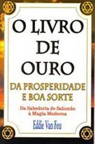 Livro de ouro da prosperidade e da boa sorte - Da sabedoria de Salomão à Magia Moderna - Linhas Tortas